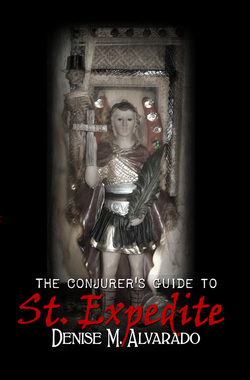 The Conjurer's Guide to St. Expedite by Denise Alvarado